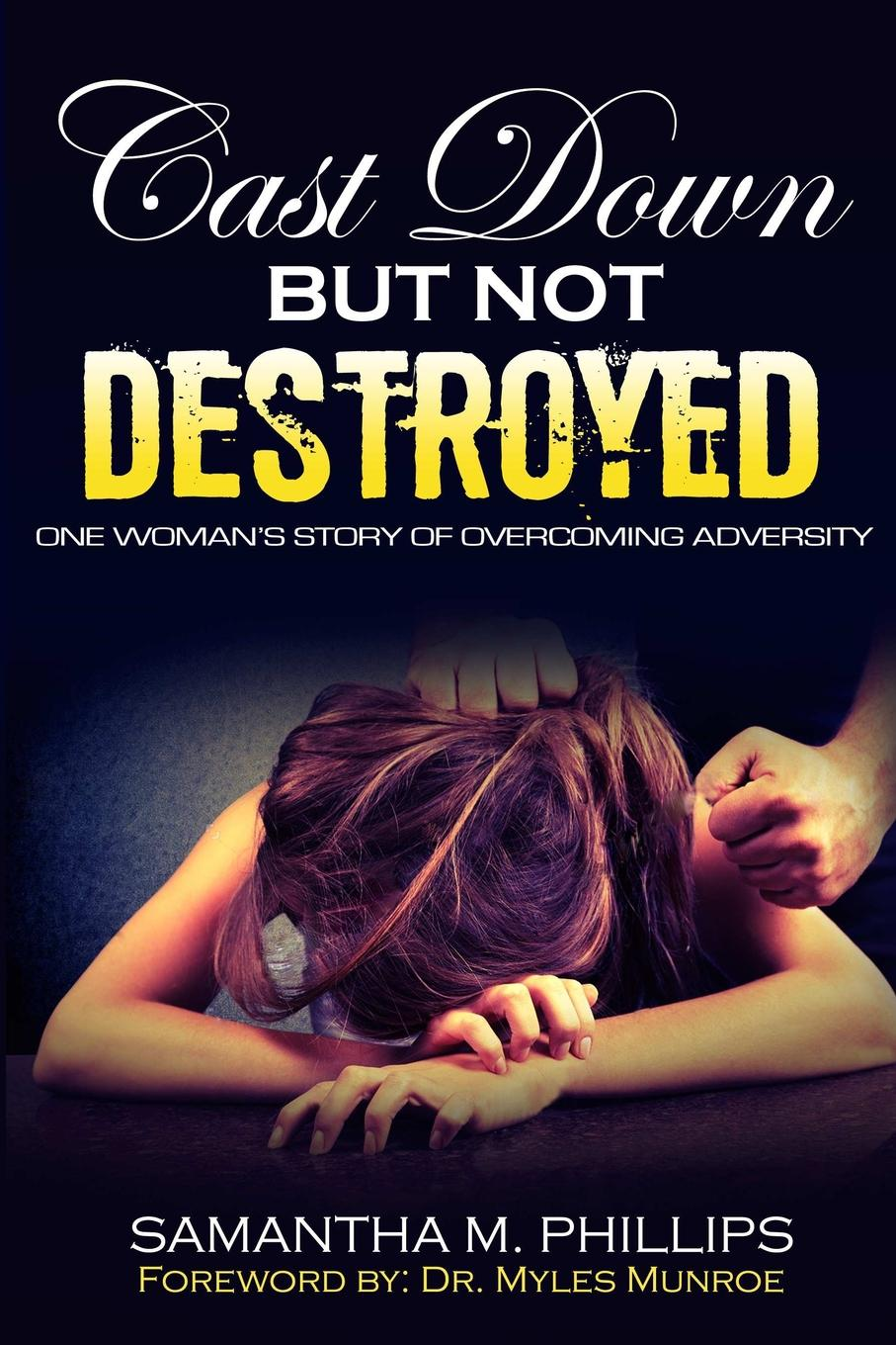 Samantha M Phillips Cast Down But Not Destroyed. One Woman.s Story of Overcoming Adversity hinder hinder all american nightmare