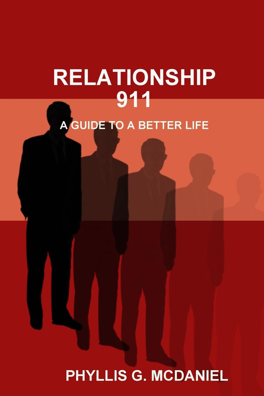 PHYLLIS G. MCDANIEL RELATIONSHIP 911. A GUIDE TO A BETTER LIFE the road to a positive life