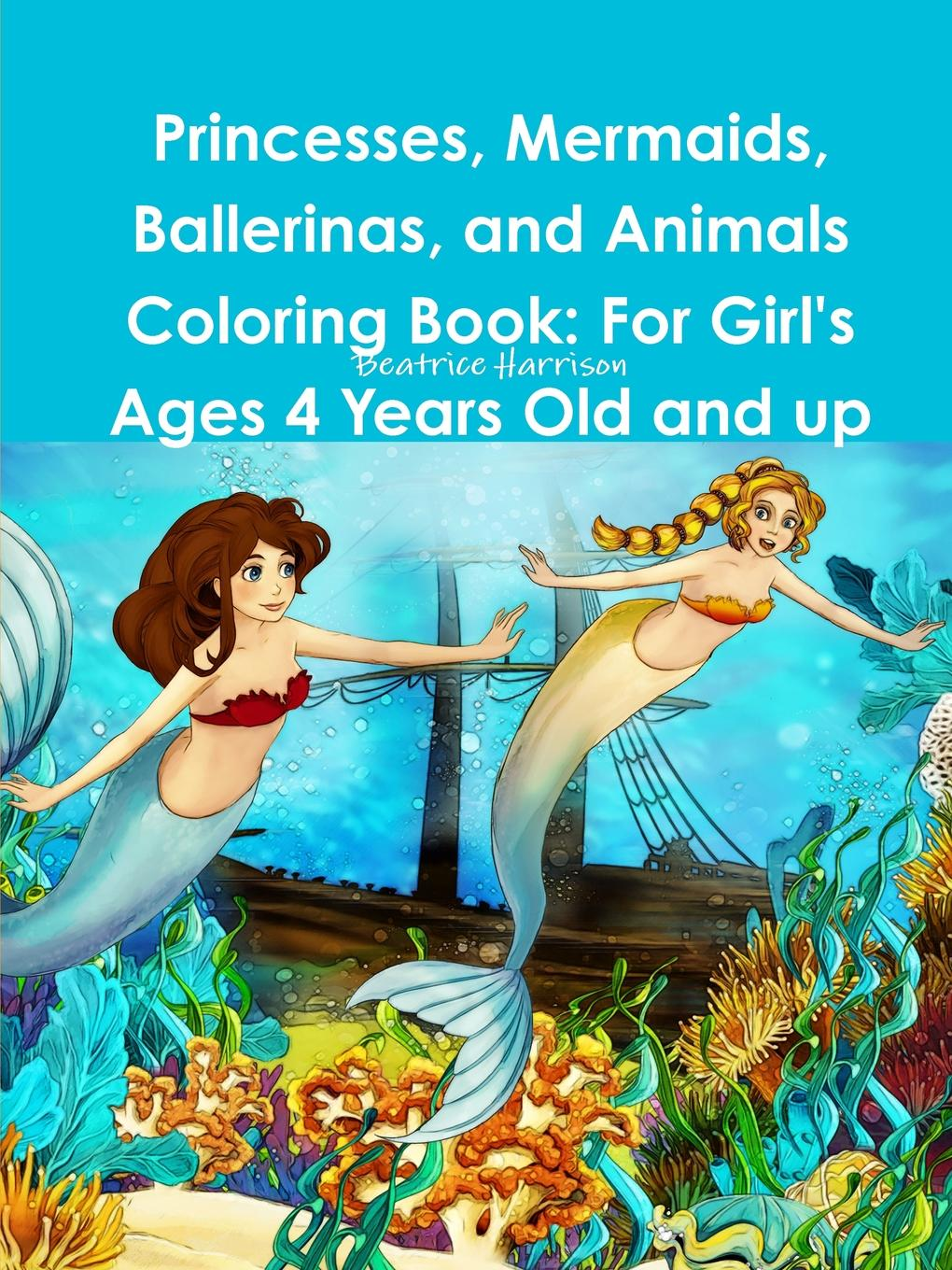 Beatrice Harrison Princesses, Mermaids, Ballerinas, and Animals Coloring Book. For Girl.s Ages 4 Years Old and up цена