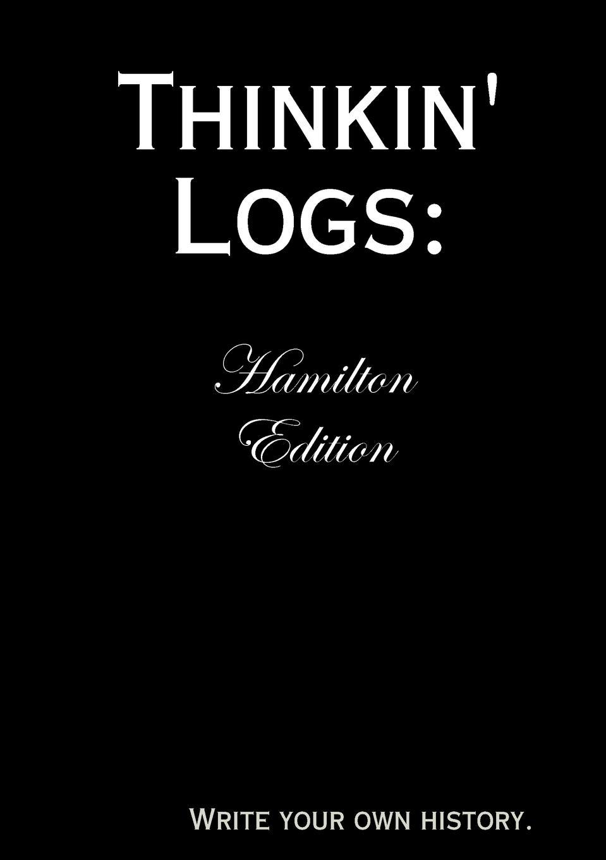 BlueCraft LLC Thinkin. Logs. Hamilton Edition