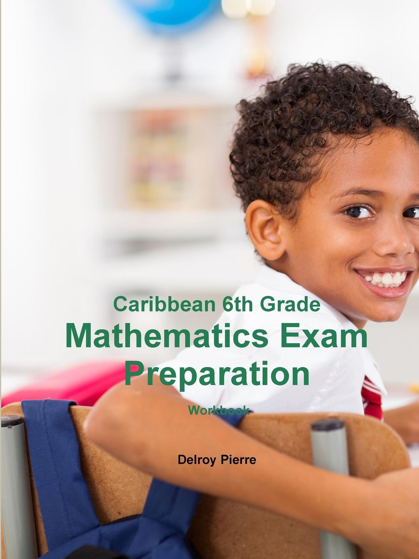 Delroy Pierre Caribbean 6th Grade Mathematics Exam Preparation Workbook john bird basic engineering mathematics