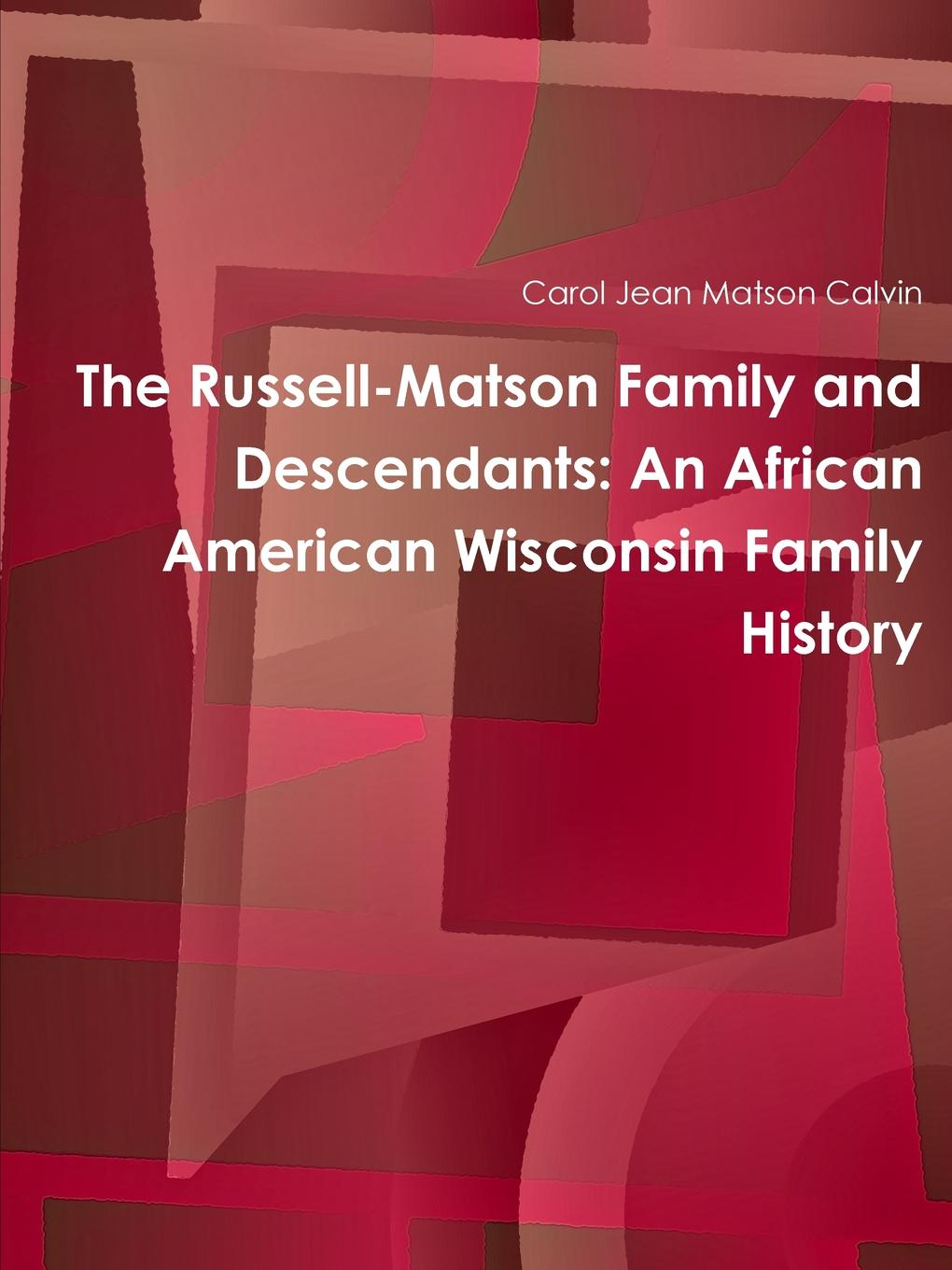 Carol Jean Matson Calvin The Russell-Matson Family and Descendants. An African American Wisconsin Family History
