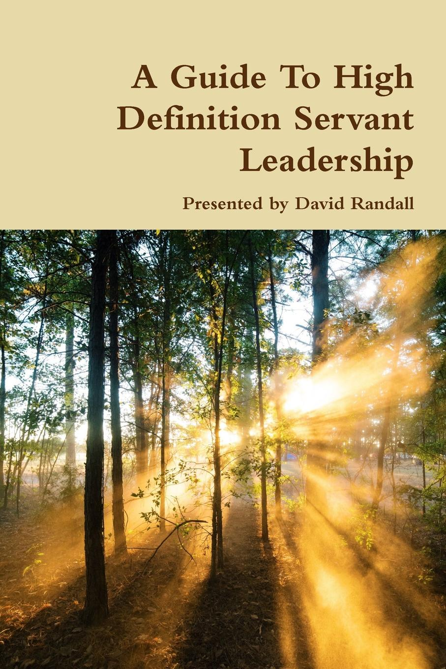 David Randall A Guide To High Definition Servant Leadership james m kouzes finding the courage to lead