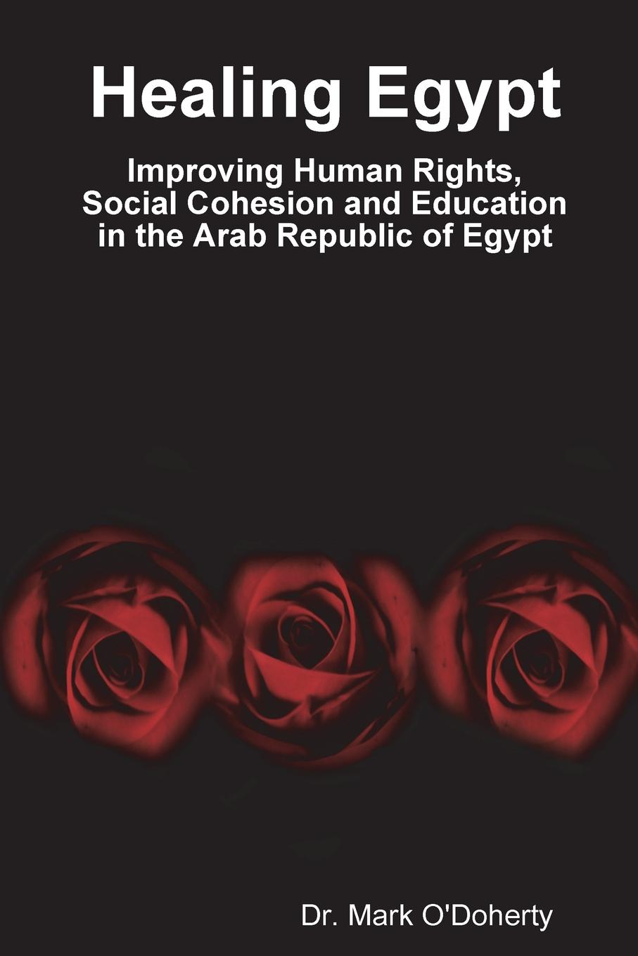 Dr. Mark O'Doherty Healing Egypt . Improving Human Rights, Social Cohesion and Education in the Arab Republic of Egypt цены