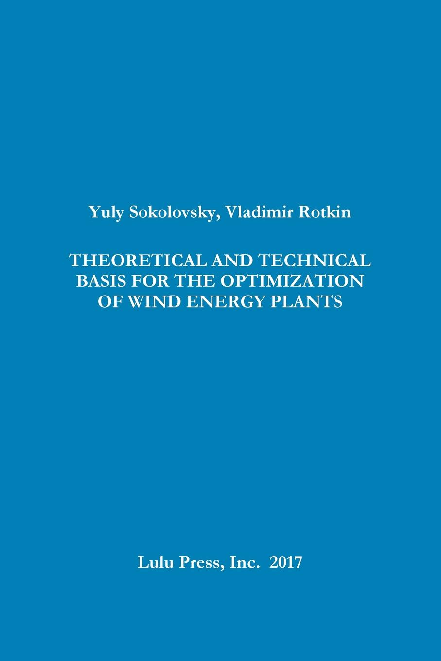 Yuly Sokolovsky, Vladimir Rotkin THEORETICAL AND TECHNICAL BASIS FOR THE OPTIMIZATION OF WIND ENERGY PLANTS andrey ermoshin learn languages easily methods of self regulation for successful learning