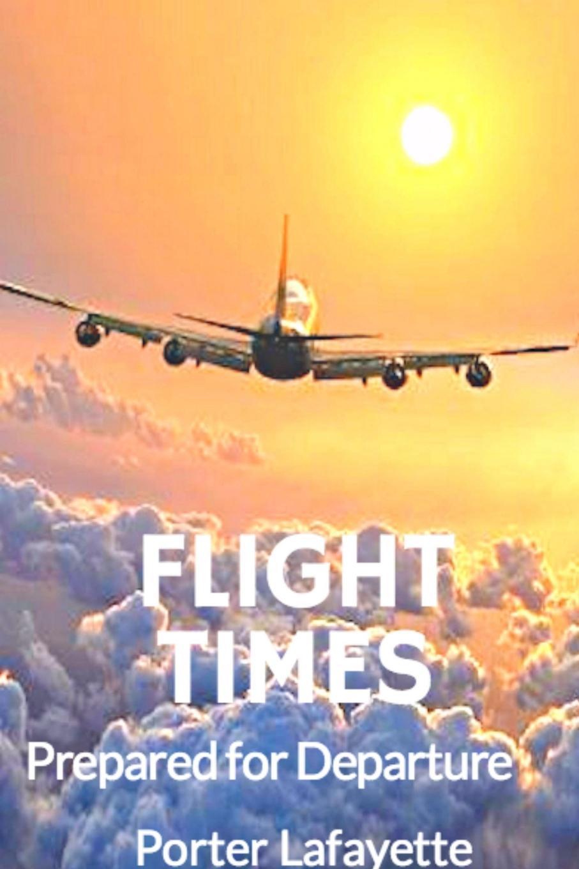 Porter Lafayette Flight Times. Prepared for Departure