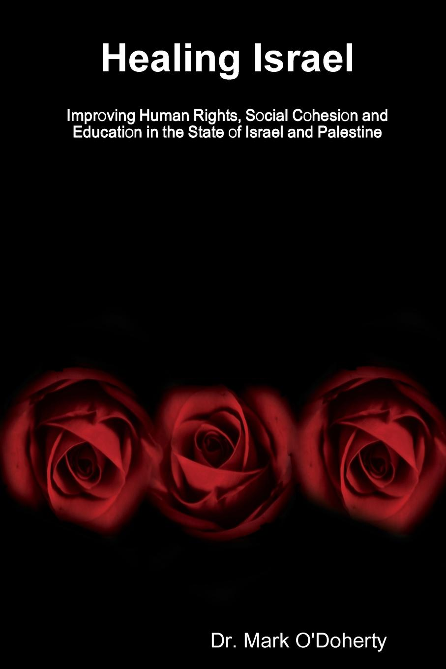 Dr. Mark O'Doherty Healing Israel - Improving Human Rights, Social Cohesion and Education in the State of Israel and Palestine arthur morris israel and palestine gaza
