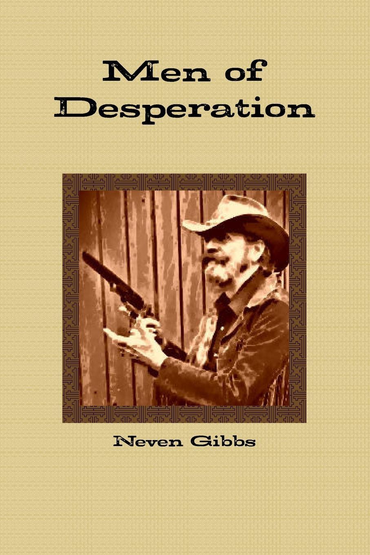 Neven Gibbs Men of Desperation