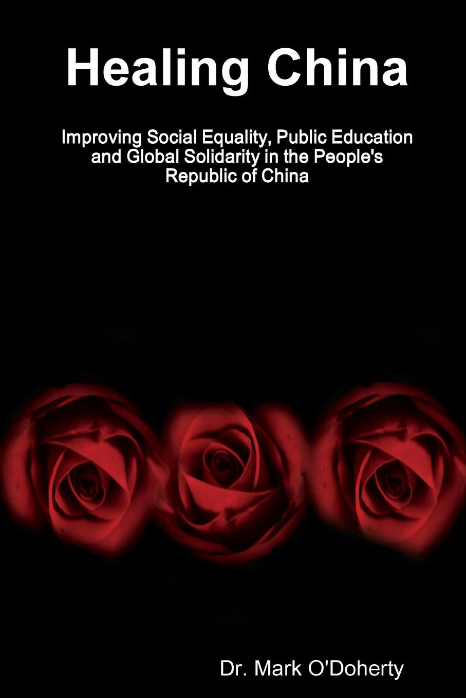 Dr. Mark O'Doherty Healing China - Improving Social Equality, Public Education and Global Solidarity in the People.s Republic of China new and made in china cable a66l 2050 0038