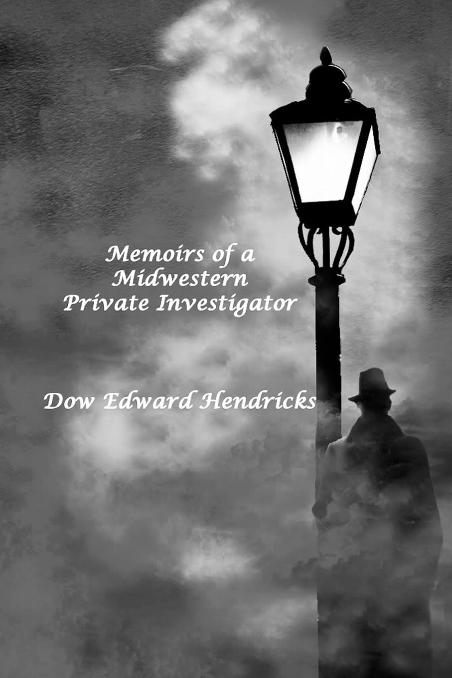 Dow Edward Hendricks Memoirs of a Midwestern Private Investigator jennifer keeler michelle jones private investigator