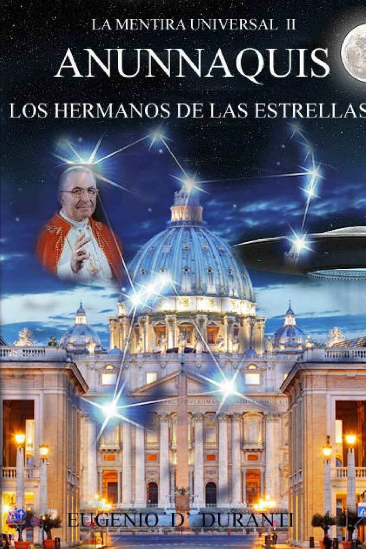 цена Eugenio D' Duranti La Mentira Universal II Anunnaquis Los Hermanos de las Estrellas онлайн в 2017 году