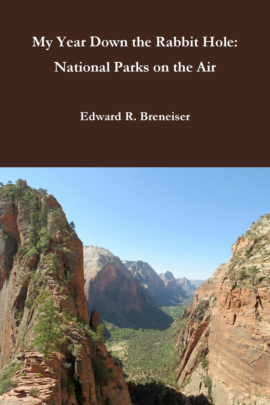 Edward Breneiser My Year Down the Rabbit Hole. National Parks on the Air just one year