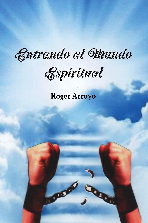 Roger Arroyo Entrando al Mundo Espiritual ricardo robaina mederos israel la guerra asimetrica y el terrorismo global