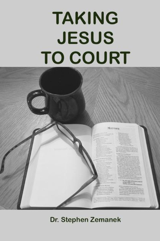 Dr. Stephen Zemanek Taking Jesus To Court dr stephen zemanek taking jesus to court