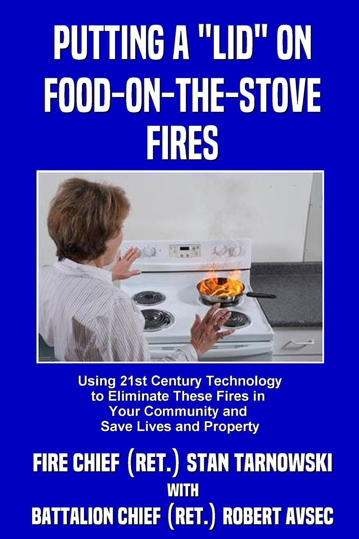 Stan Tarnowski, Robert Avsec Putting a Lid on Food-on-the-Stove Fires robert jordan the fires of heaven