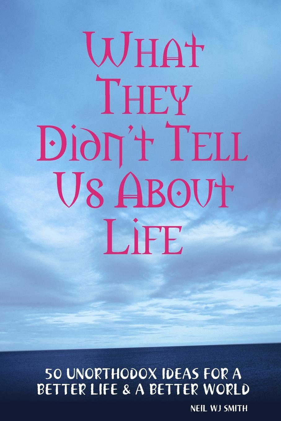 Neil WJ Smith What They Didn.t Tell Us About Life недорого