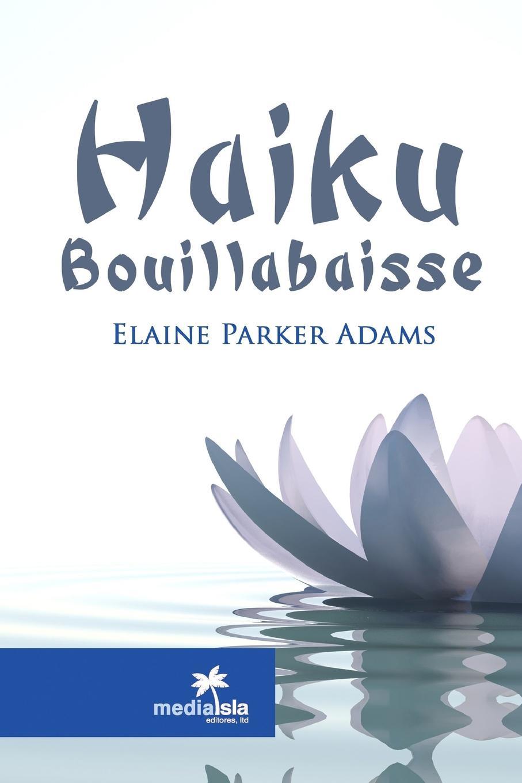 Elaine Parker Adams Haiku Bouillabaisse good poems for hard times