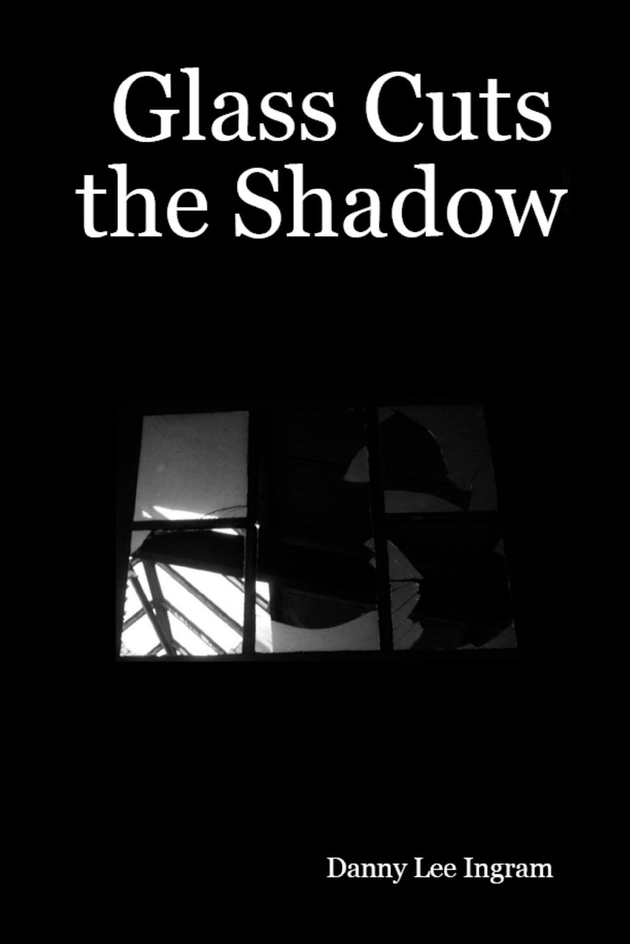Danny Lee Ingram Glass Cuts the Shadow mary ellen lee danny and life on bluff point lost in the dark