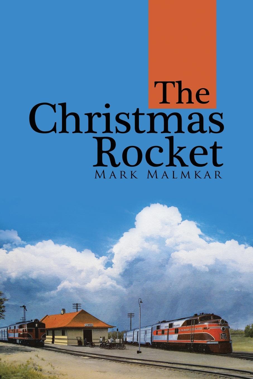 Mark Malmkar The Christmas Rocket kourtney heintz the six train to wisconsin