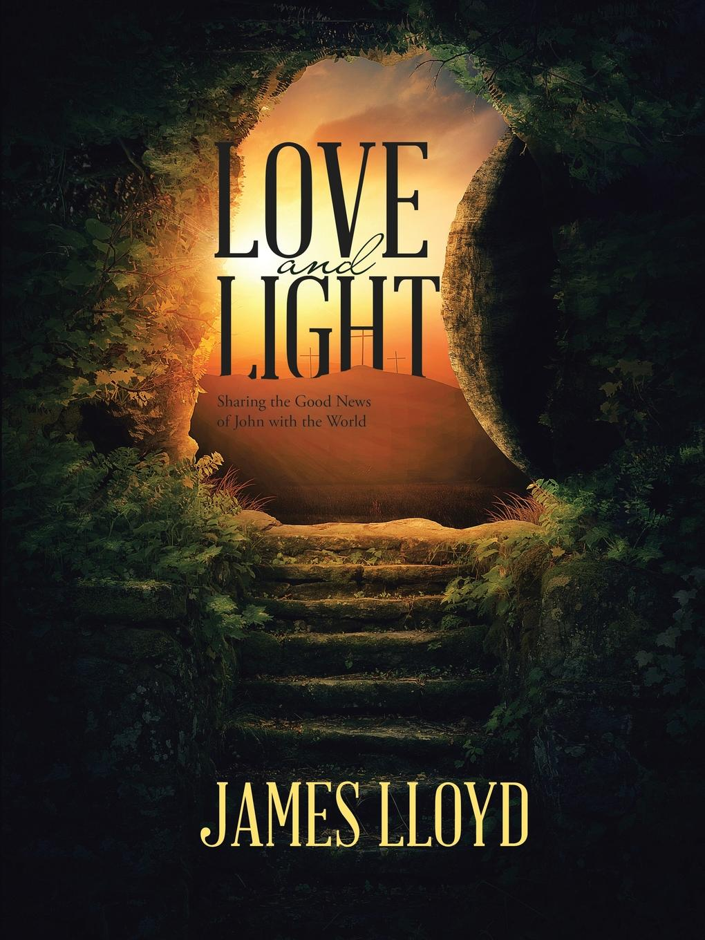 James Lloyd Love and Light. Sharing the Good News of John with the World john adair john adair s 100 greatest ideas for being a brilliant manager