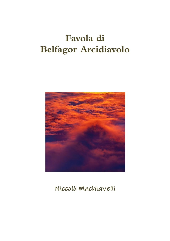 Niccolò Machiavelli Favola di Belfagor Arcidiavolo niccolò machiavelli opere vol 8