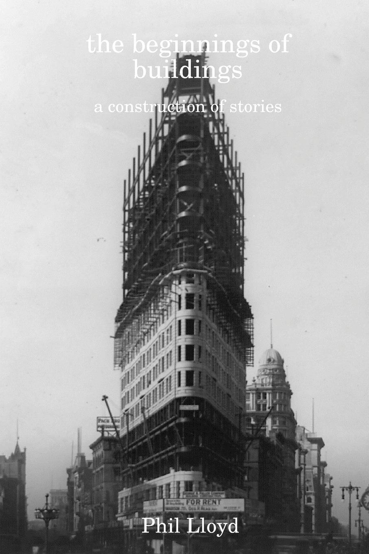 Phil Lloyd the beginnings of buildings marin thomas aaron under construction