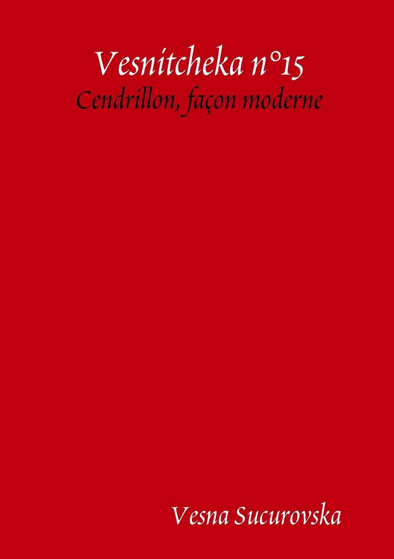 Vesna Sucurovska Vesnitcheka n.15. Cendrillon, facon moderne massenet cendrillon 2 dvd