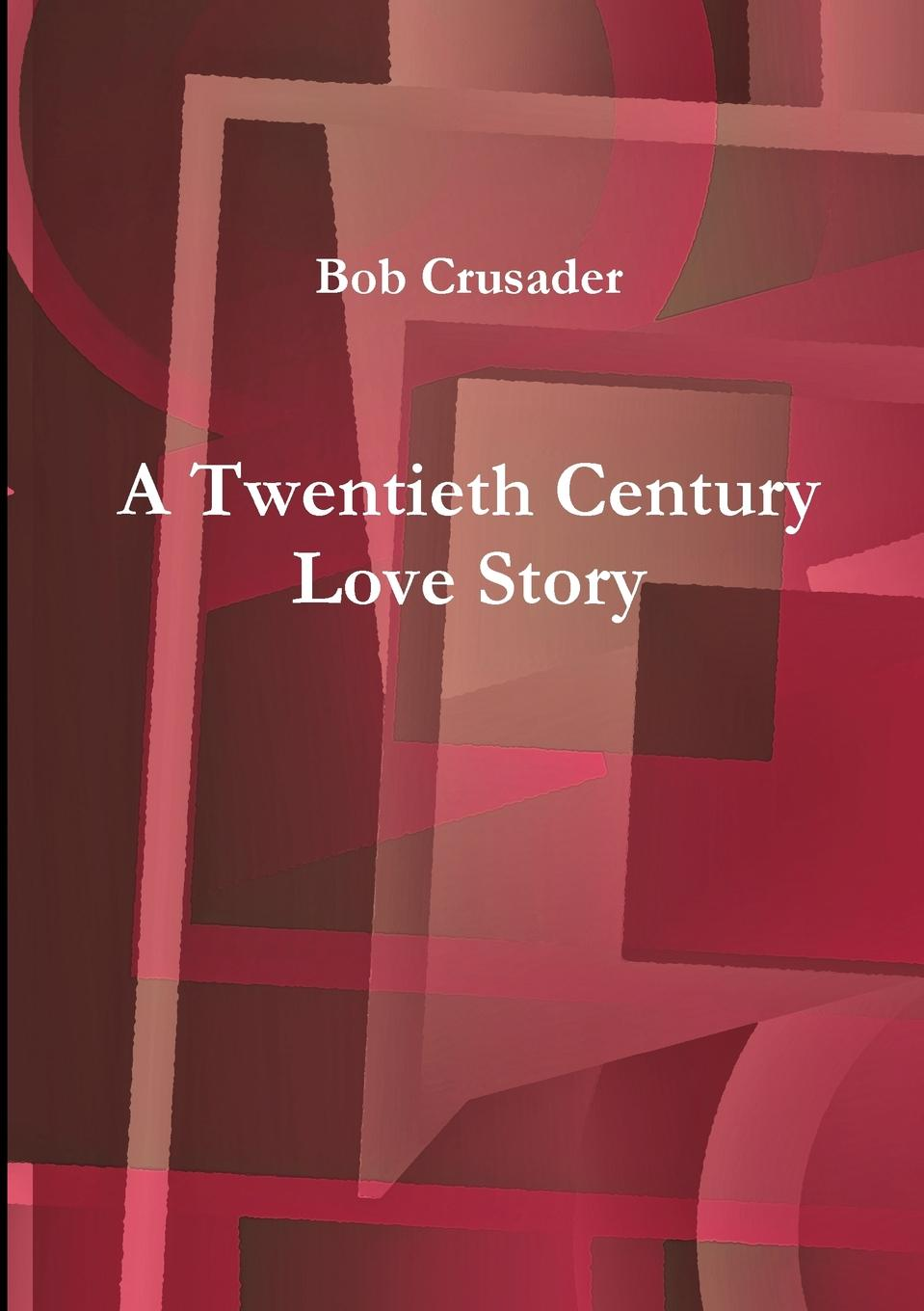 Bob Crusader A Twentieth Century Love Story dana corbit homecoming at hickory ridge