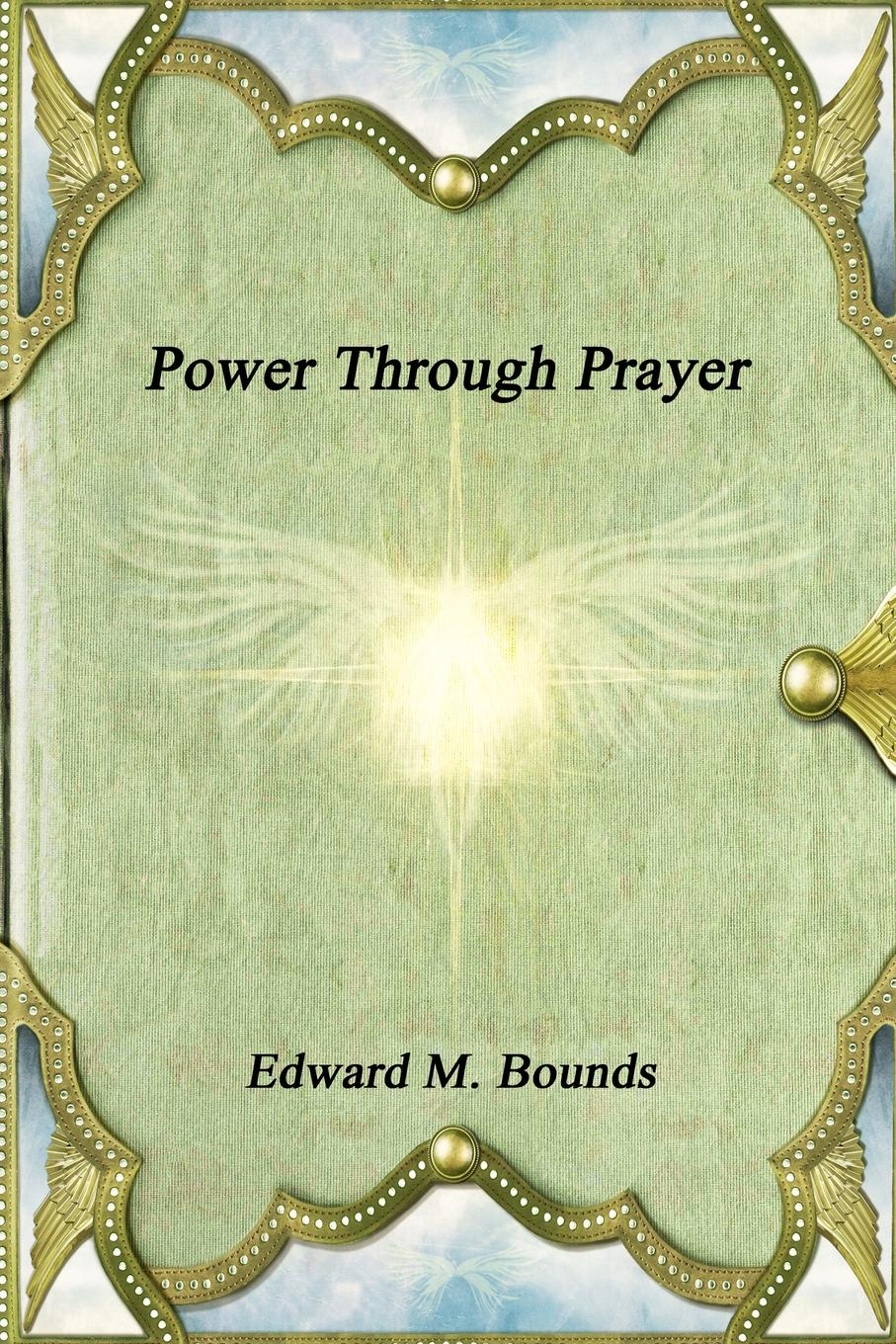Edward M. Bounds Power Through Prayer s m salamon the sky calls to us