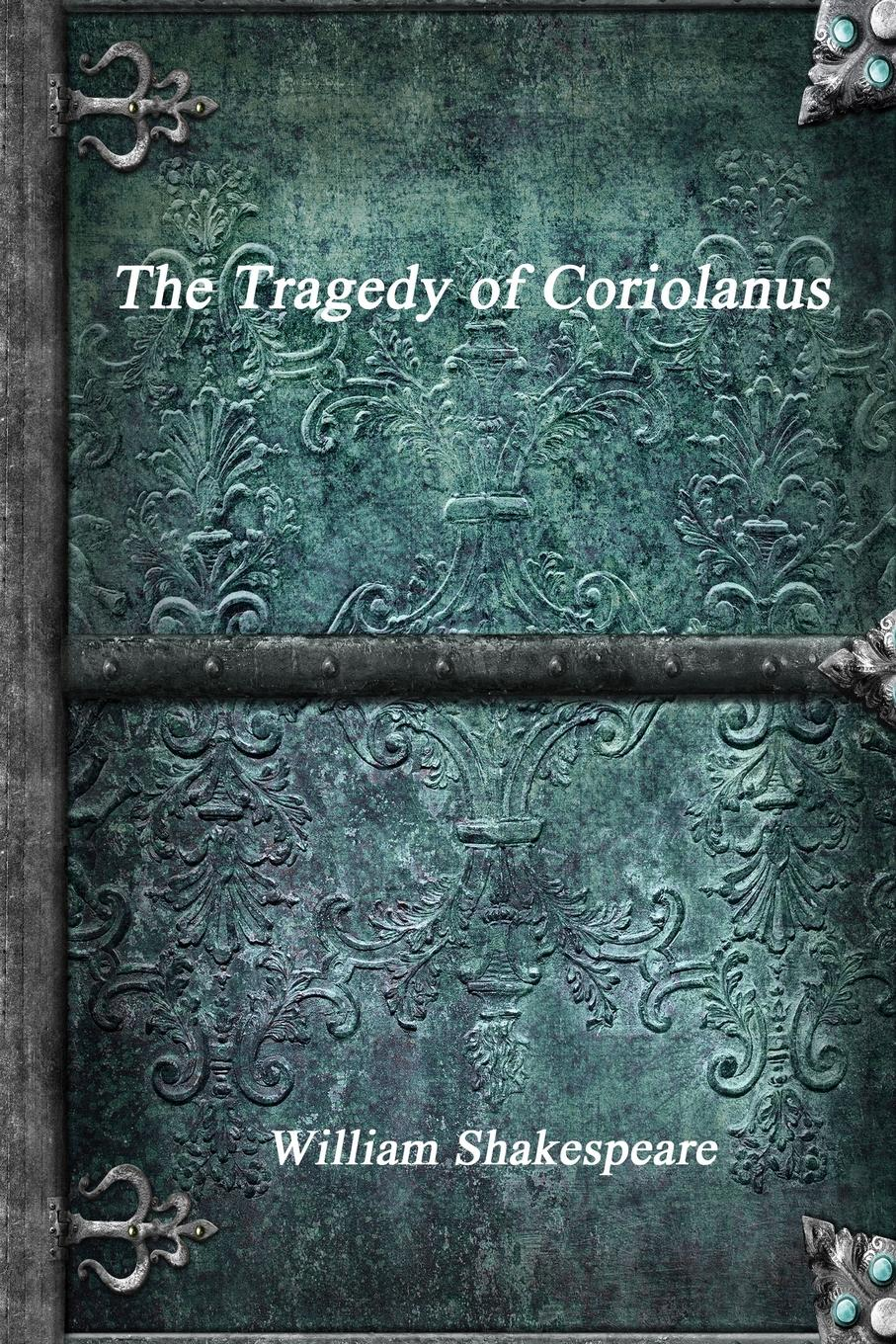 William Shakespeare The Tragedy of Coriolanus maurier d the kings general