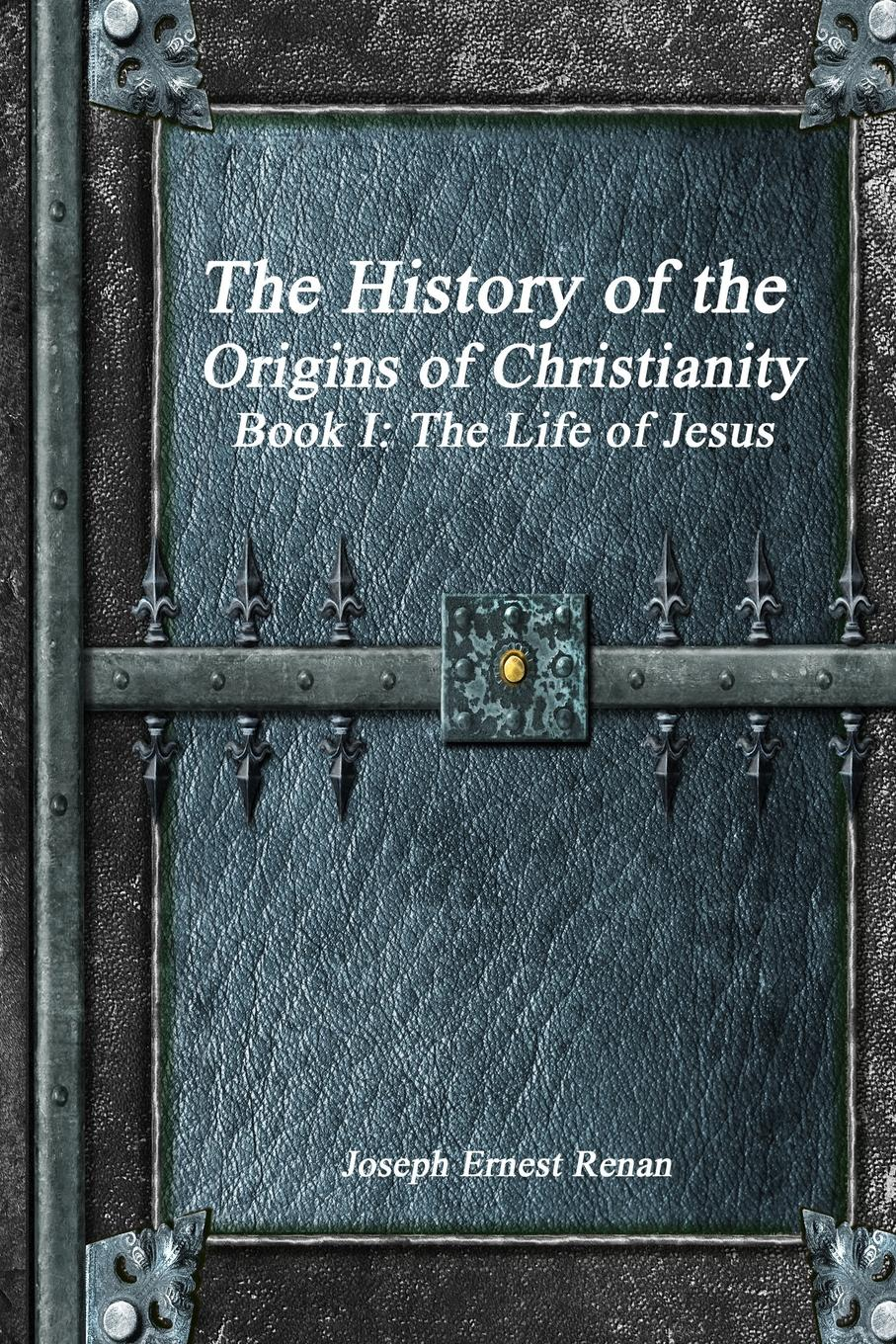 Joseph Ernest Renan The History of the Origins of Christianity - Book I. The Life of Jesus r sugirtharajah s exploring postcolonial biblical criticism history method practice