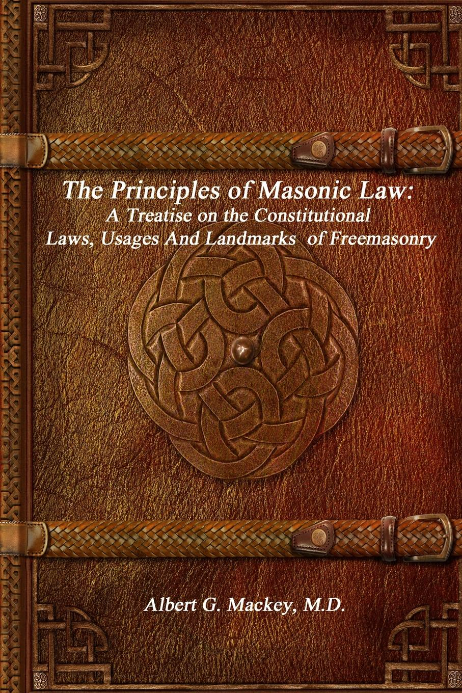 лучшая цена M.D. Albert G. Mackey The Principles of Masonic Law. A Treatise on the Constitutional Laws, Usages And Landmarks of Freemasonry