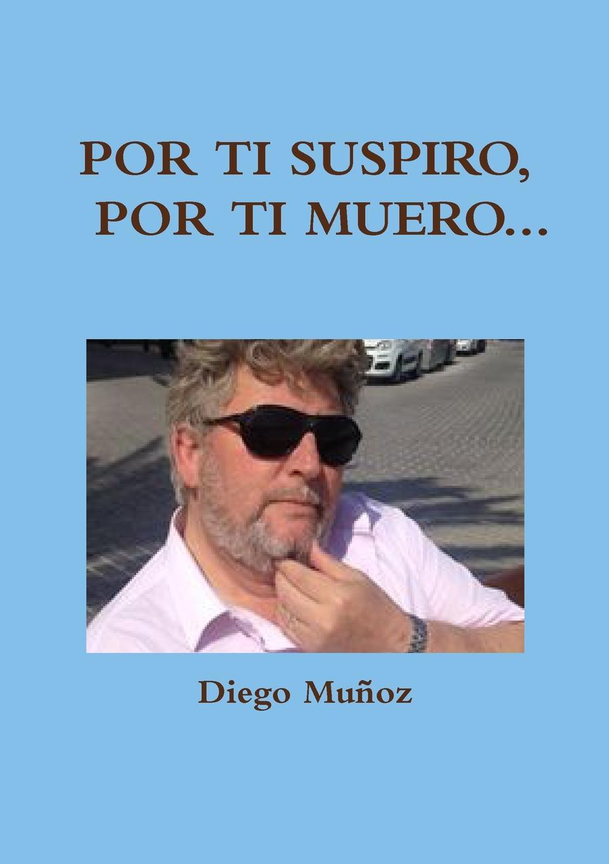 Diego Muñoz Por ti suspiro, por ti muero... diego de valera j a balenchana epistolas de mosen diego de valera embiadas en diversos tiempos e a diversas personas