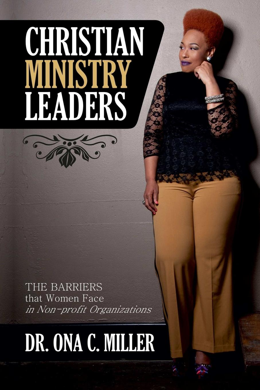 Dr. Ona C. Miller Christian Ministry Leaders. The Barriers that Women Face in Non-profit Organizations barriers