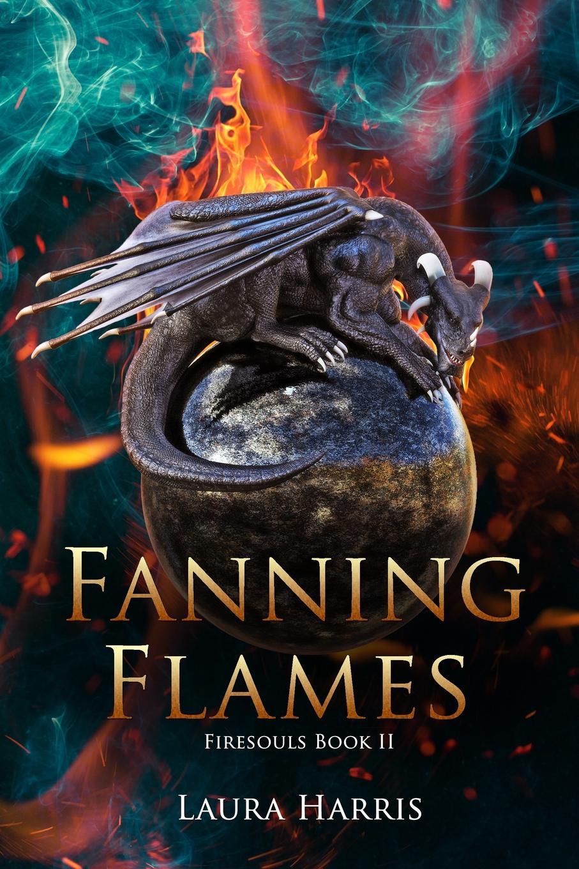 Laura Harris Fanning Flames. Firesouls Book II a dance with dragons