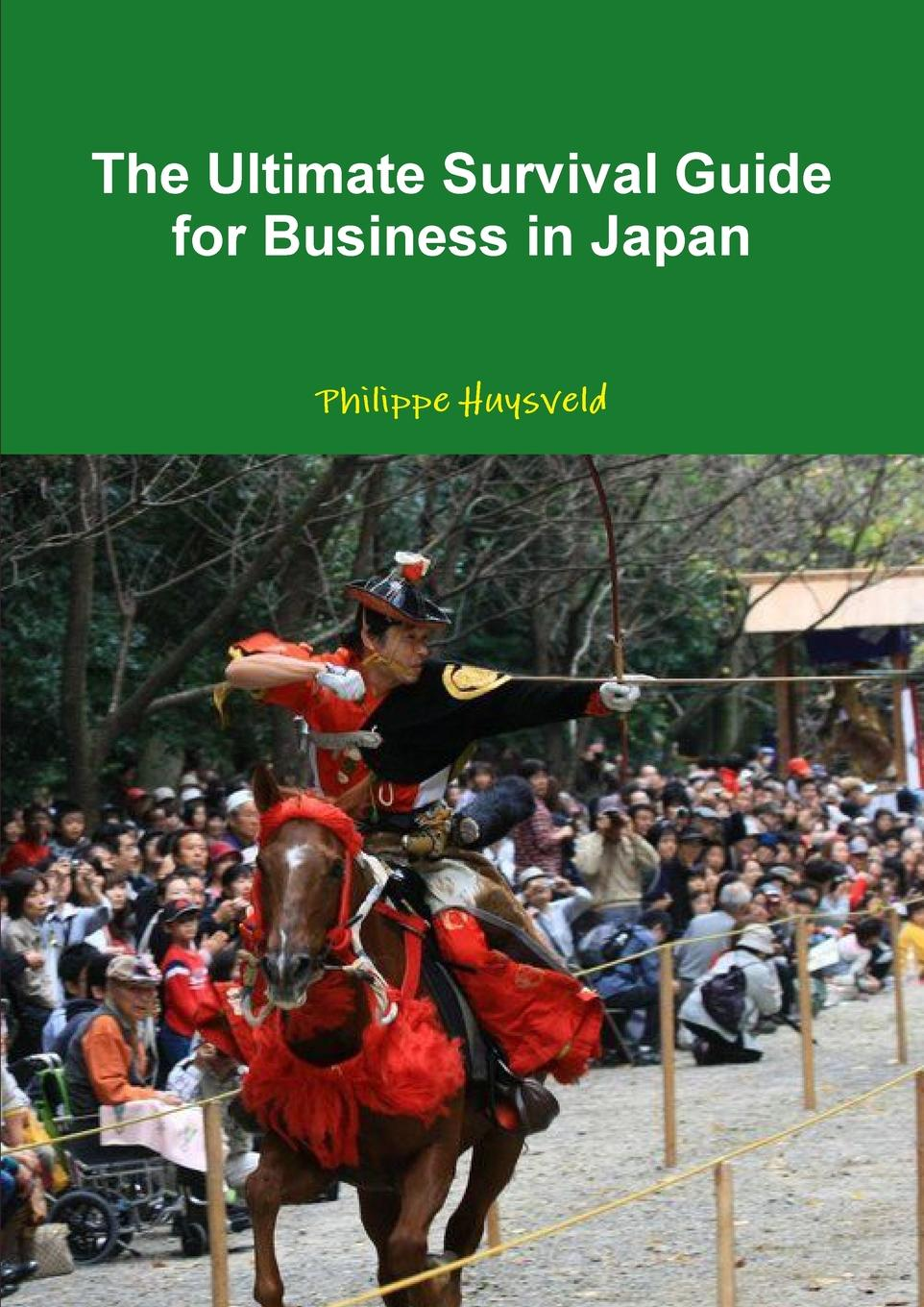 Philippe Huysveld The Ultimate Survival Guide for Business in Japan (couverture souple) thomas meyer a innovate how great companies get started in terrible times