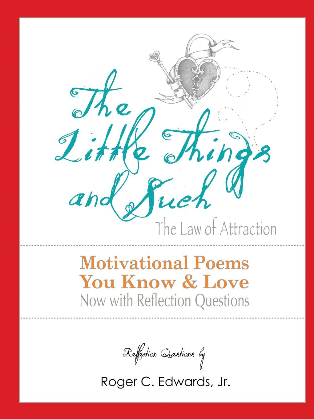 Roger Edwards The Little Things . Such The Law of Attraction. Motivational Poems You Know and Love Now with Reflection Questions gay ayers unlocking the words a book of quotes