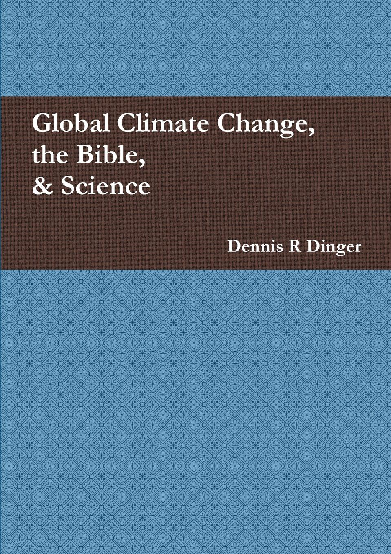 цены на Dennis Dinger Global Climate Change, the Bible, . Science  в интернет-магазинах