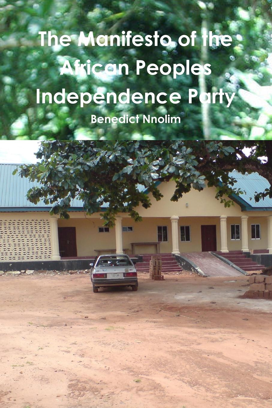 Benedict Nnolim The Manifesto of the African Peoples Independence Party benedict nnolim perspectives from an armchair