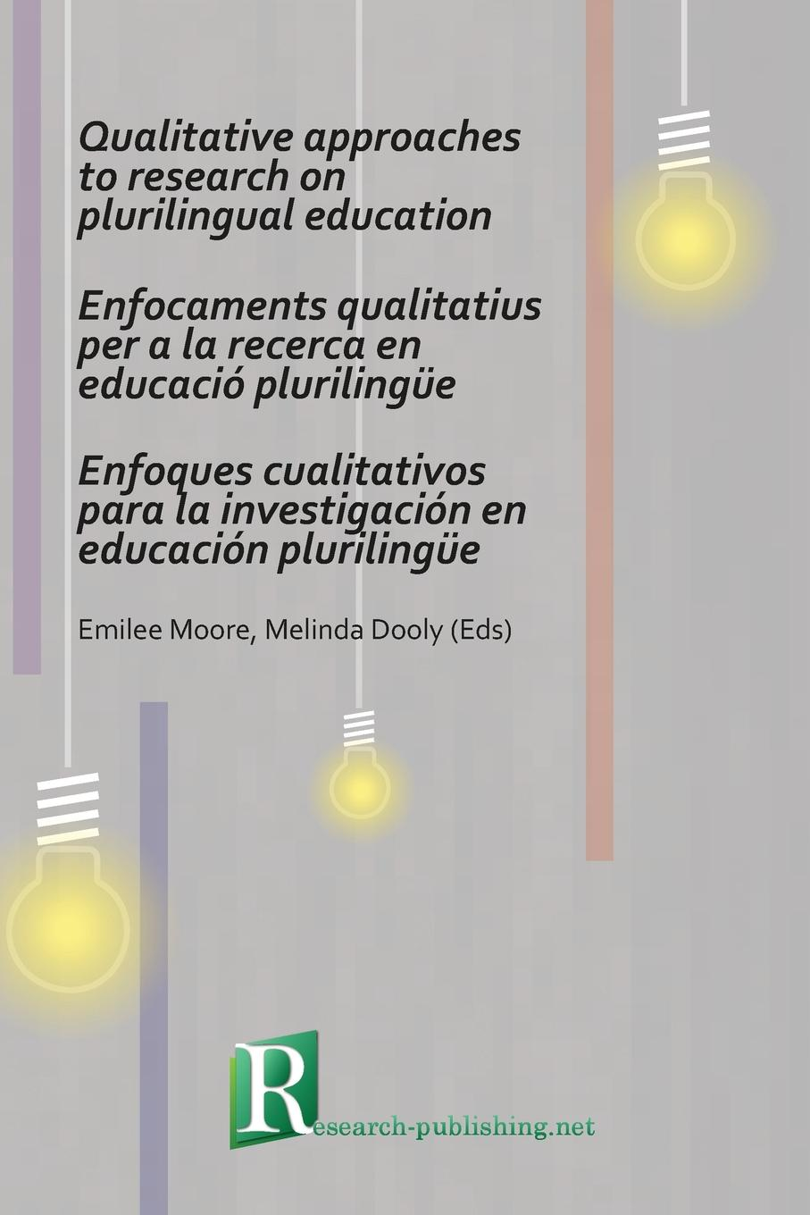 Emilee Moore, Melinda Dooly Qualitative approaches to research on plurilingual education critical qualitative research in social education