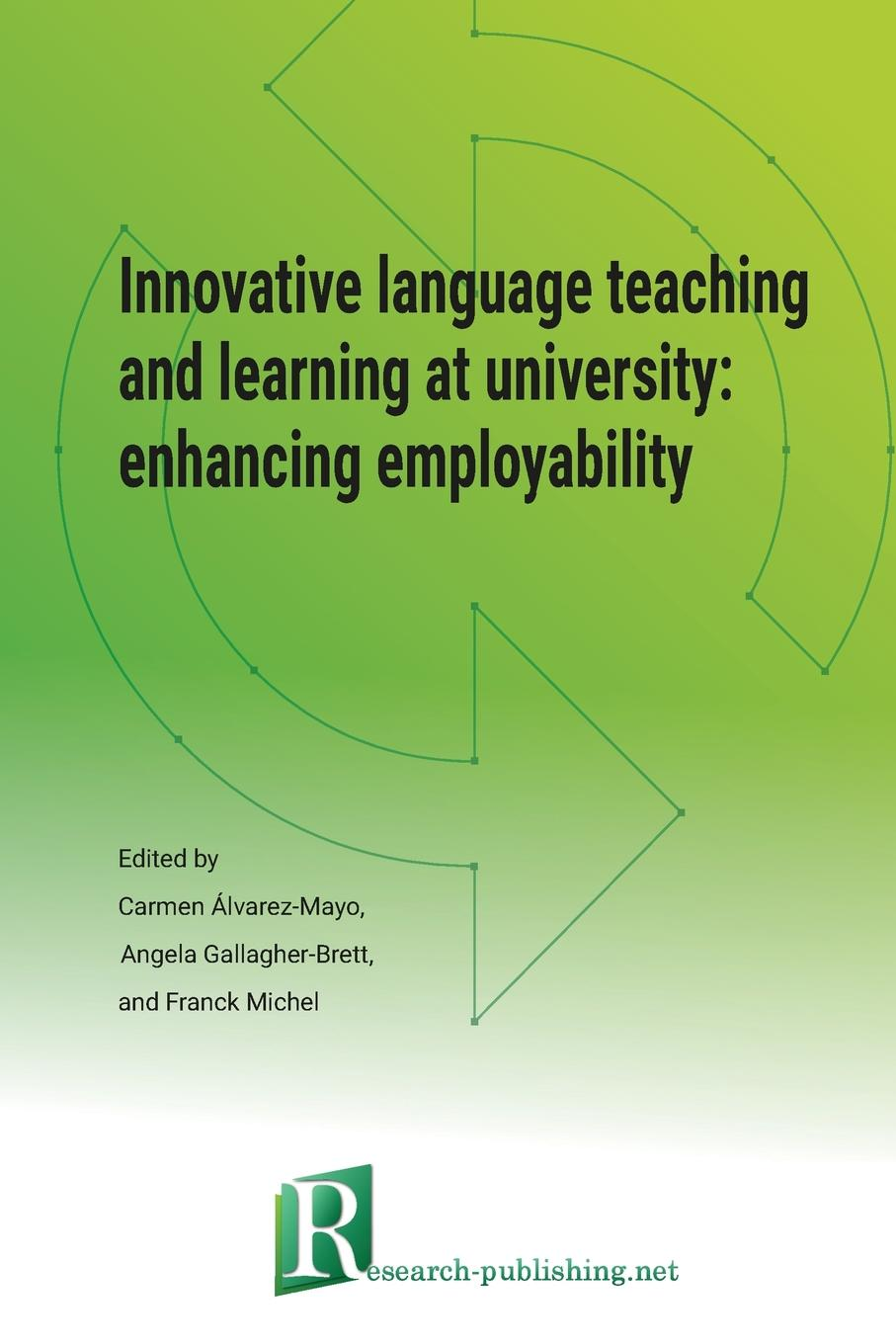 Angela Gallagher-Brett, Carmen Álvarez-Mayo, Franck Michel Innovative language teaching and learning at university. enhancing employability scarino angela intercultural language teaching and learning