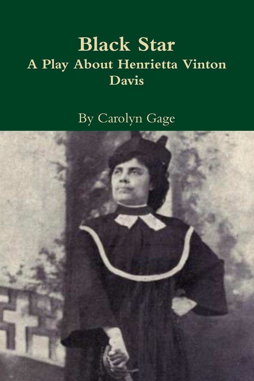 Carolyn Gage Black Star. A Play About Henrietta Vinton Davis carolyn gage the very short plays
