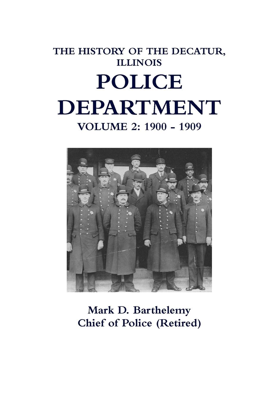 Mark Barthelemy THE HISTORY OF THE DECATUR, ILLINOIS POLICE DEPARTMENT. VOLUME 2 u s department of justice investigation of the baltimore city police department