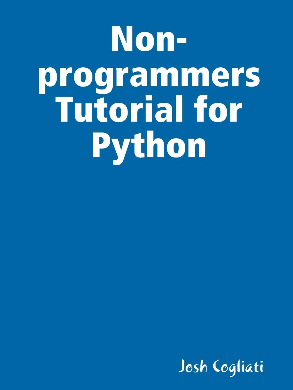 Josh Cogliati Non-programmers Tutorial for Python adam stewart python programming python programming for beginners a comprehensive guide to learnings the basics of python programming