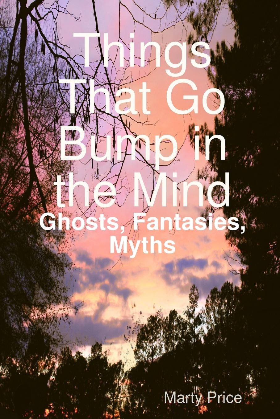 Marty Price Things That Go Bump in the Mind. Ghosts, Fantasies, Myths baby bump twins and triplets edition the