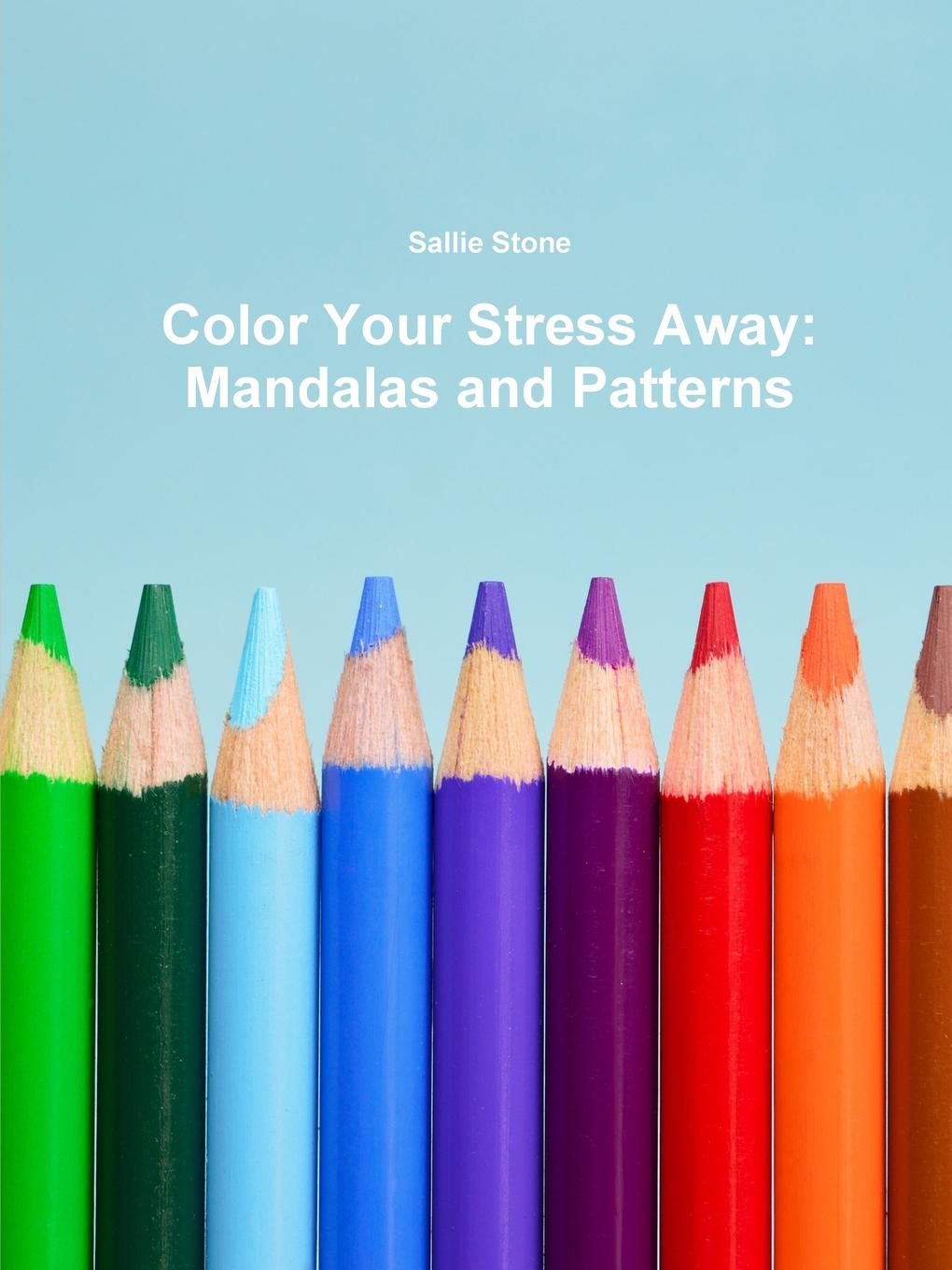 Sallie Stone Color Your Stress Away. Mandalas and Patterns kaleidoscope living in color and patterns