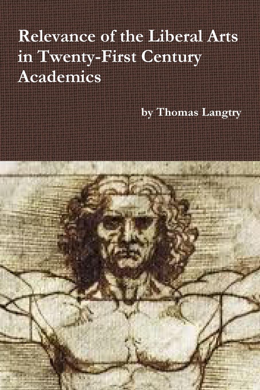 цены на Thomas Langtry Relevance of the Liberal Arts in Twenty-First Century Academics  в интернет-магазинах