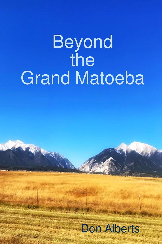 Don Alberts Beyond the Grand Matoeba beyond the mountains