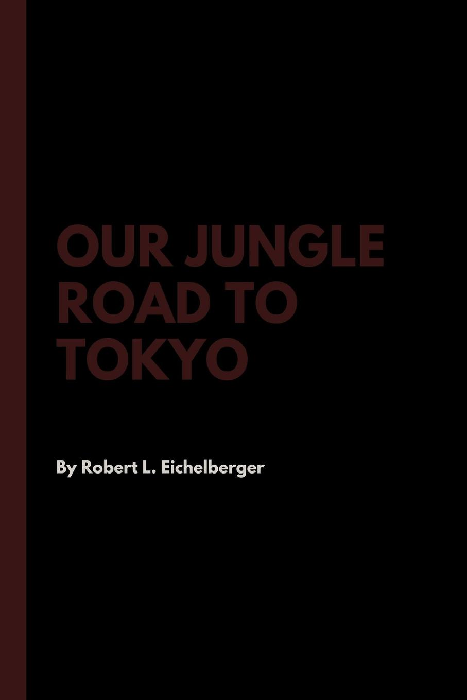 Robert L. Eichelberger Our Jungle Road to Tokyo