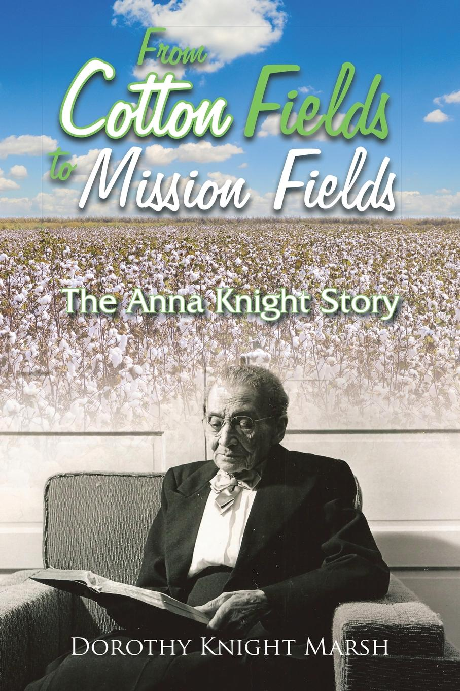 Dorothy Knight Marsh From Cotton Fields to Mission Fields. The Anna Knight Story the magnetic fields the magnetic fields 50 song memoir 5 lp